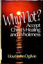Why Not?: Accept Christ's Healing and Wholeness, Ogilvie, Lloyd John, Very Good