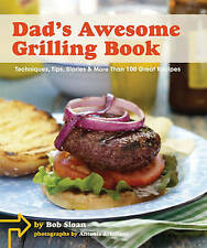 Dad's Awesome Grilling Book: Techniques, Tips, Stories, and More Than 100 Recipe