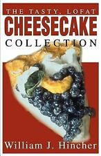 The Tasty, LoFat Cheesecake Collection by William J. Hincher (2001, Paperback)