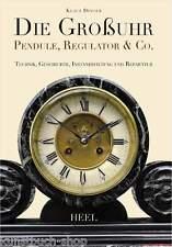 Fachbuch Die Großuhr – Pendule Regulator & Co, Instandhaltung und Reparatur, OVP