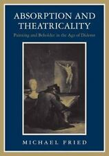 Absorption and Theatricality: Painting and Beholder in the Age of Diderot by Fr