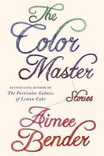 The Color Master: Stories, Bender, Aimee, Good Condition, Book