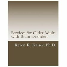 Services for Older Adults with Brain Disorders by Karen Kaiser (2013, Paperback)