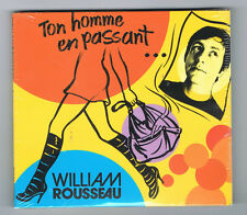 WILLIAM ROUSSEAU - TON HOMME EN PASSANT... - 11 TRACKS - 2008 - NEUF NEW NEU