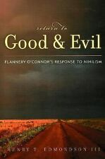 Return to Good and Evil : Flannery O'Connor's Response to Nihilism by Henry...