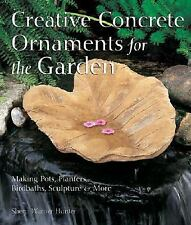 Creative Concrete Ornaments for the Garden: Making Pots, Planters, Birdbaths, Sc