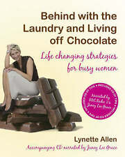 Behind with the Laundry and Living Off Chocolate: Life Changing Strategies for B