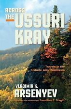 Across the Ussuri Kray : Travels in the Sikhote-Alin Mountains by Vladimir K....