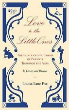 Love to the Little Ones: The Trials and Triumphs of Parents Through the Ages in