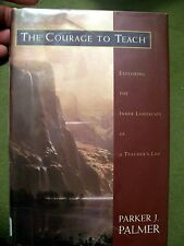 The Courage to Teach by Parker J. Palmer (1998, Hardcover) FIRST EDITION