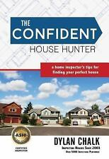 The Confident House Hunter : A Home Inspector's Tips and Tricks for Finding...