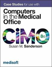 Case Studies for use with Computers in the Medical Office 8th Ed Sanderson