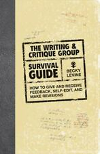 The Writing & Critique Group Survival Guide: How to Make Revisions, Self-Edit, a