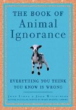 The Book of Animal Ignorance: Everything You Think You Know Is Wrong - Mitchinso