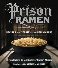 Prison Ramen : Recipes and Stories from Behind Bars by Clifton, Jr. Collins...