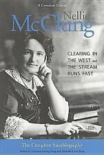 Nellie McClung: The Complete Autobiography: Clearing in the West & The Stream Ru