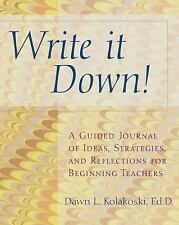 Write It Down! : A Guided Journal of Ideas, Strategies and Reflections for...