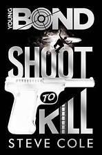 Young Bond: Shoot to Kill by Steve Cole 9780857533739 (Hardback, 2014)