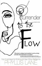 Surrender to the Flow : How to Go Beyond Thinking and Tap the Infinite...