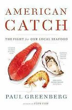 American Catch : The Fight for Our Local Seafood by Paul Greenberg (2014,...