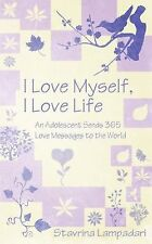 I Love Myself, I Love Life : An Adolescent Sends 365 Love Messages to the...