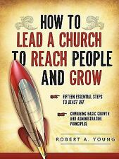 How to Lead a Church to Reach People and Grow by Robert A. Young (2009,...