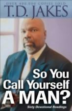 So You Call Yourself a Man? by TD Jakes