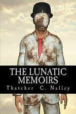 The Lunatic Memoirs by Nalley, Thatcher C.