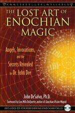 The Lost Art of Enochian Magic Angels, Invocations, and the Sec... 9781594773440