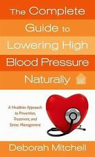 The Complete Guide to Lowering High Blood Pressure Naturally by Deborah...