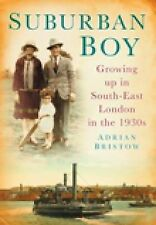 Suburban Boy: Growing Up in South-East London in the 1930s, Bristow, Adrian, New