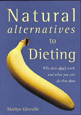 Marilyn Glenville Natural Alternatives to Dieting: Why Diets Don't Work and What