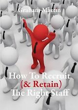 How to Recruit the Right Staff by Graham Martin (2013, Paperback)