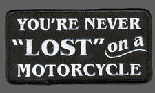 You're Never Lost  EMROIDERED 4 INCH IRON ON BIKER PATCH