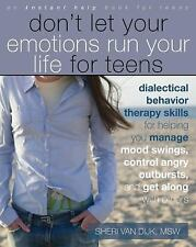 Don't Let Your Emotions Run Your Life for Teens : Dialectical Behavior...