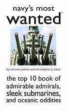 Navy's Most Wanted : The Top 10 Book of Admirable Admirals, Sleek Submarines,...