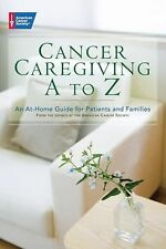 Cancer Caregiving A-to-Z: An At-Home Guide for Patients and Families, American C