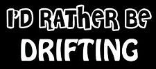 Lettering Car Decal Sticker I'D RATHER BE STREET DRIFTING RACING TUNER IMPORT