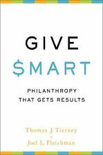 Give Smart : Philanthropy That Gets Results by Thomas J. Tierney and Joel L....
