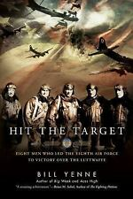 Hit the Target : Eight Men Who Led the Eighth Air Force to Victory over the...