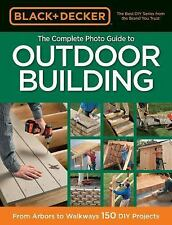 Black & Decker: Black and Decker the Complete Photo Guide to Outdoor Building...