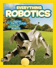 National Geographic Kids Everything Robotics: All the Photos, Facts, a-ExLibrary
