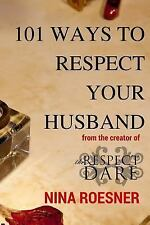 Respect Dare: 101 Ways to Respect Your Husband : A Respect Dare Journey by...