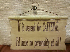 """If it weren't for caffiene I'd have no personality at all""  WOODEN SIGN slg239C"