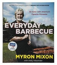Everyday Barbecue : At Home with America's Favorite Pitmaster by Myron Mixon...