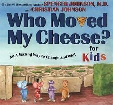 Who Moved My Cheese? : An A-Mazing Way to Change and Win! For Kids by Spencer...