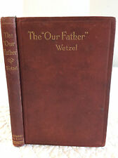 THE OUR FATHER: A Booklet for Young and Old By Rev. F.X. Wetzel - 1899 - 1st ed