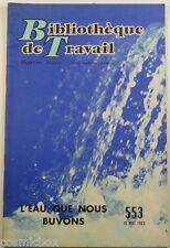 BT Bibliothèque de Travail n° 553 L'EAU QUE NOUS BUVONS en 1963 revue magazine