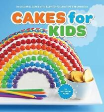 Cakes for Kids : 35 Colorful Cakes with Easy-to-Follow Tips and Techniques