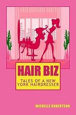 Hair Biz: Tales of a New York Hairdresser by Michelle Robertson (2014,...